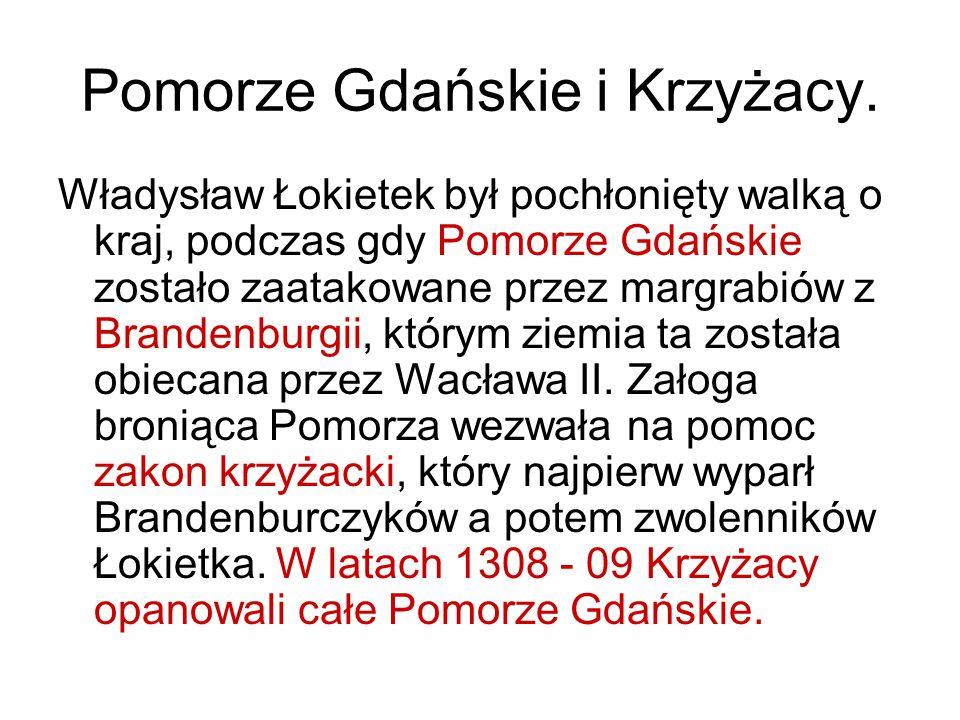 Pomorze Gdańskie i Krzyżacy. Władysław Łokietek był pochłonięty walką o kraj, podczas gdy Pomorze Gdańskie zostało zaatakowane przez margrabiów z Bran