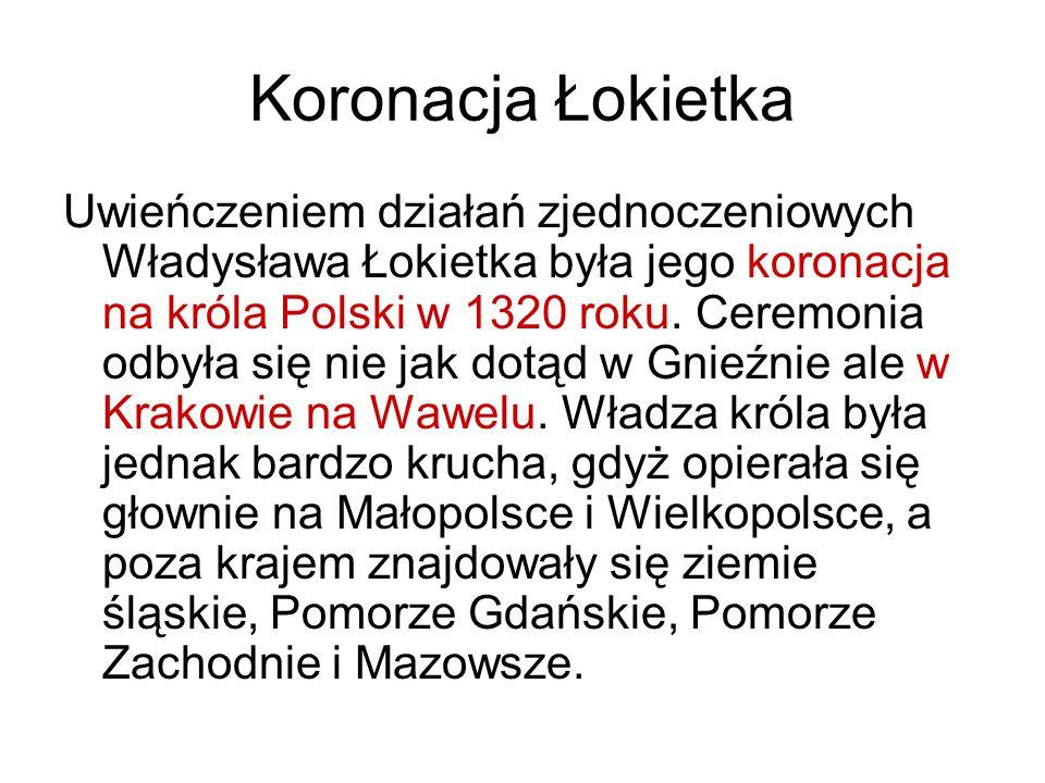 Koronacja Łokietka Uwieńczeniem działań zjednoczeniowych Władysława Łokietka była jego koronacja na króla Polski w 1320 roku. Ceremonia odbyła się nie