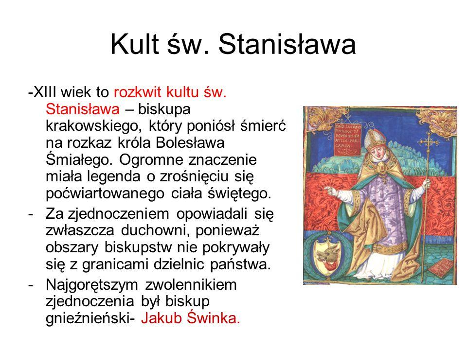 Kult św. Stanisława -XIII wiek to rozkwit kultu św. Stanisława – biskupa krakowskiego, który poniósł śmierć na rozkaz króla Bolesława Śmiałego. Ogromn