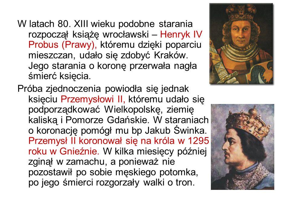 W latach 80. XIII wieku podobne starania rozpoczął książę wrocławski – Henryk IV Probus (Prawy), któremu dzięki poparciu mieszczan, udało się zdobyć K
