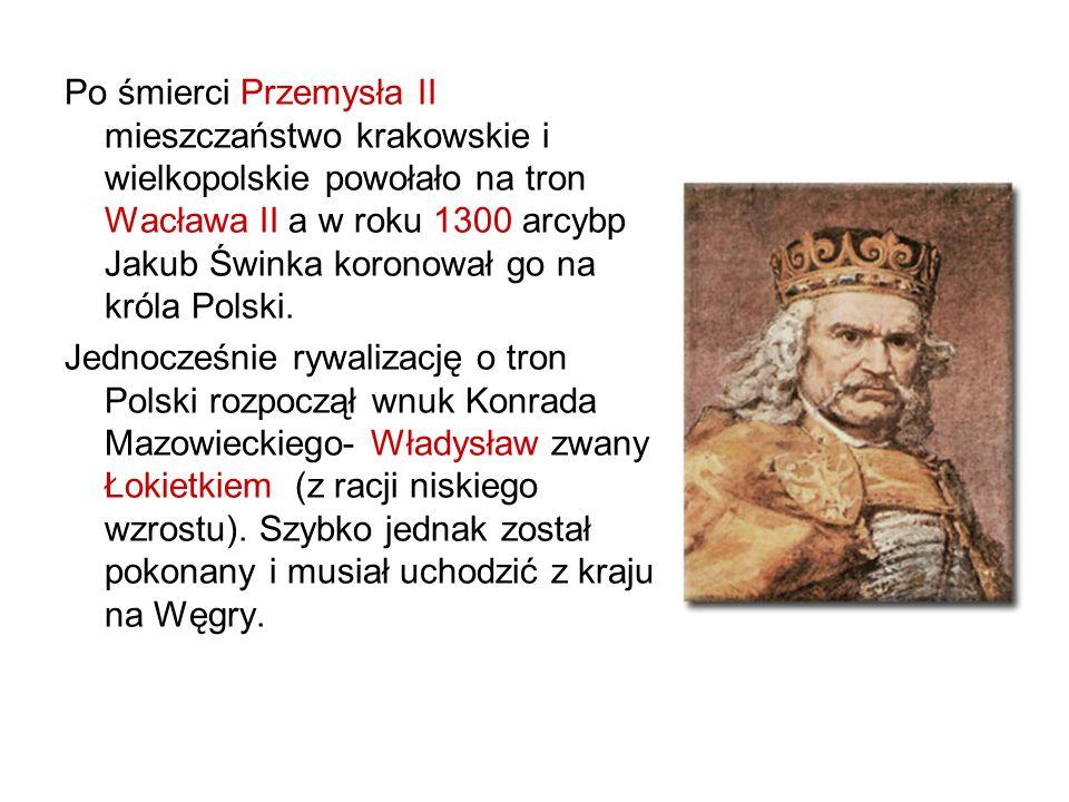 Po śmierci Przemysła II mieszczaństwo krakowskie i wielkopolskie powołało na tron Wacława II a w roku 1300 arcybp Jakub Świnka koronował go na króla P