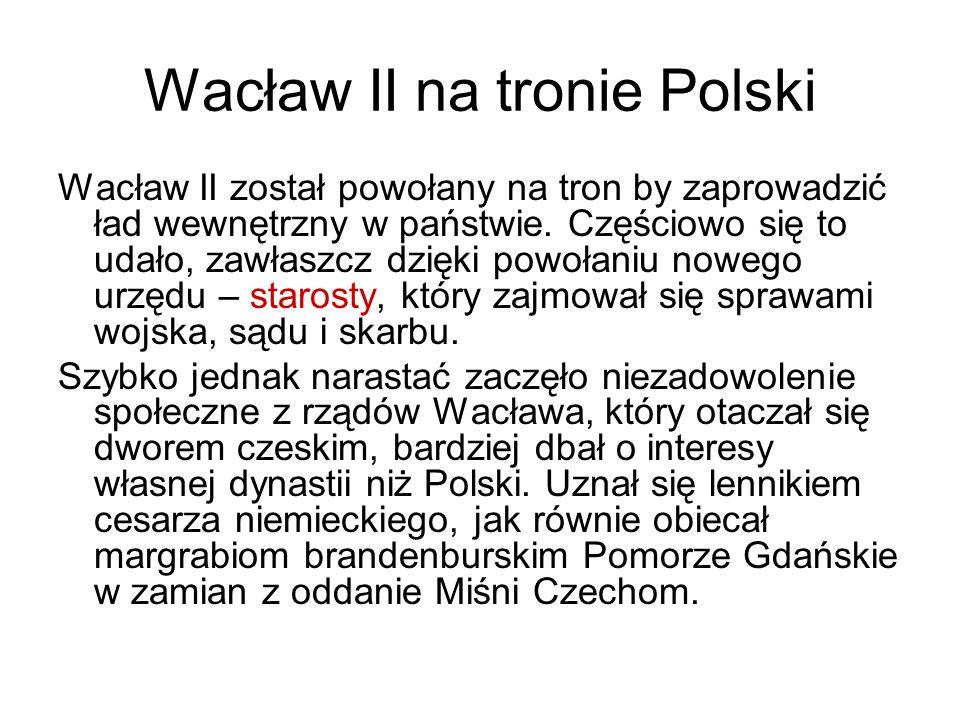 Wacław II na tronie Polski Wacław II został powołany na tron by zaprowadzić ład wewnętrzny w państwie. Częściowo się to udało, zawłaszcz dzięki powoła