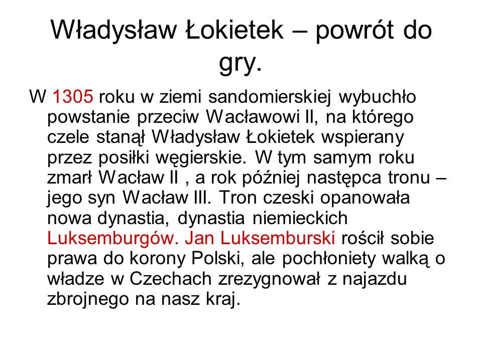 Władysław Łokietek – powrót do gry. W 1305 roku w ziemi sandomierskiej wybuchło powstanie przeciw Wacławowi II, na którego czele stanął Władysław Łoki