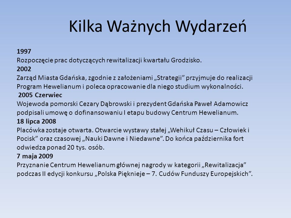 """Kilka Ważnych Wydarzeń 1997 Rozpoczęcie prac dotyczących rewitalizacji kwartału Grodzisko. 2002 Zarząd Miasta Gdańska, zgodnie z założeniami """"Strategi"""
