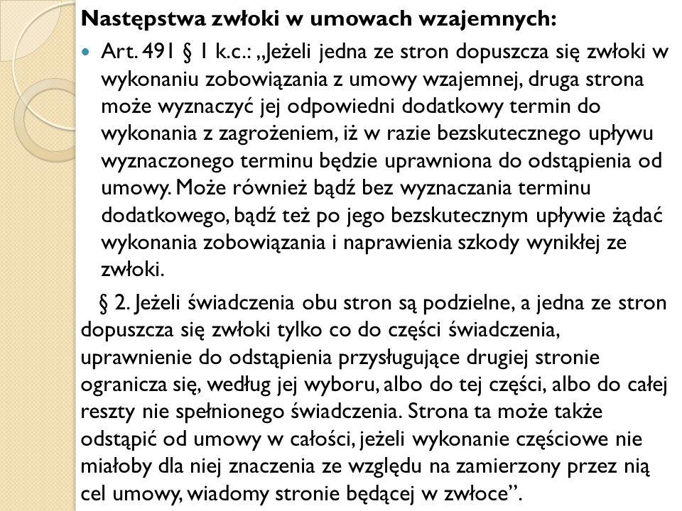 """Następstwa zwłoki w umowach wzajemnych: Art. 491 § 1 k.c.: """"Jeżeli jedna ze stron dopuszcza się zwłoki w wykonaniu zobowiązania z umowy wzajemnej, dru"""