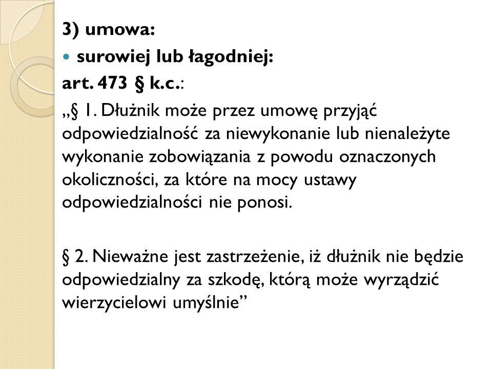"""3) umowa: surowiej lub łagodniej: art.473 § k.c.: """"§ 1."""