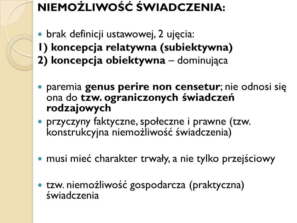 NIEMOŻLIWOŚĆ ŚWIADCZENIA: brak definicji ustawowej, 2 ujęcia: 1) koncepcja relatywna (subiektywna) 2) koncepcja obiektywna – dominująca paremia genus