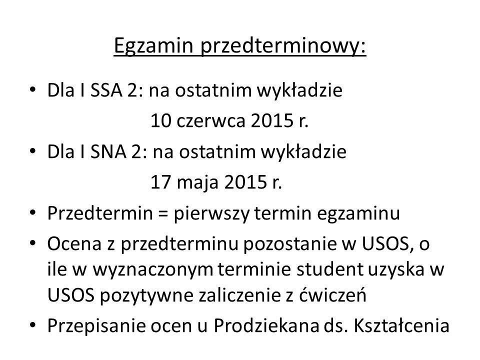 Egzamin przedterminowy: Dla I SSA 2: na ostatnim wykładzie 10 czerwca 2015 r. Dla I SNA 2: na ostatnim wykładzie 17 maja 2015 r. Przedtermin = pierwsz