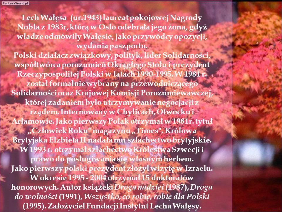 Lech Wałęsa (ur.1943) laureat pokojowej Nagrody Nobla z 1983r, którą w Oslo odebrała jego żona, gdyż władze odmówiły Wałęsie, jako przywódcy opozycji,