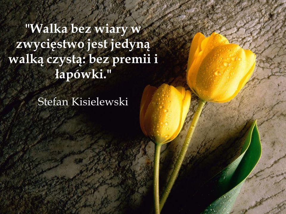 Walka bez wiary w zwycięstwo jest jedyną walką czystą: bez premii i łapówki. Stefan Kisielewski