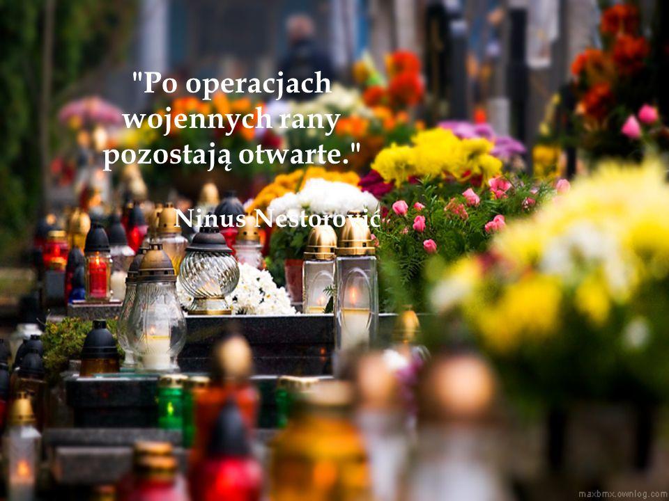 Po operacjach wojennych rany pozostają otwarte. Ninus Nestorović