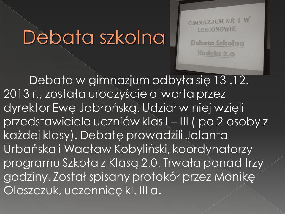 Debata szkolna Debata w gimnazjum odbyła się 13.12. 2013 r., została uroczyście otwarta przez dyrektor Ewę Jabłońską. Udział w niej wzięli przedstawic