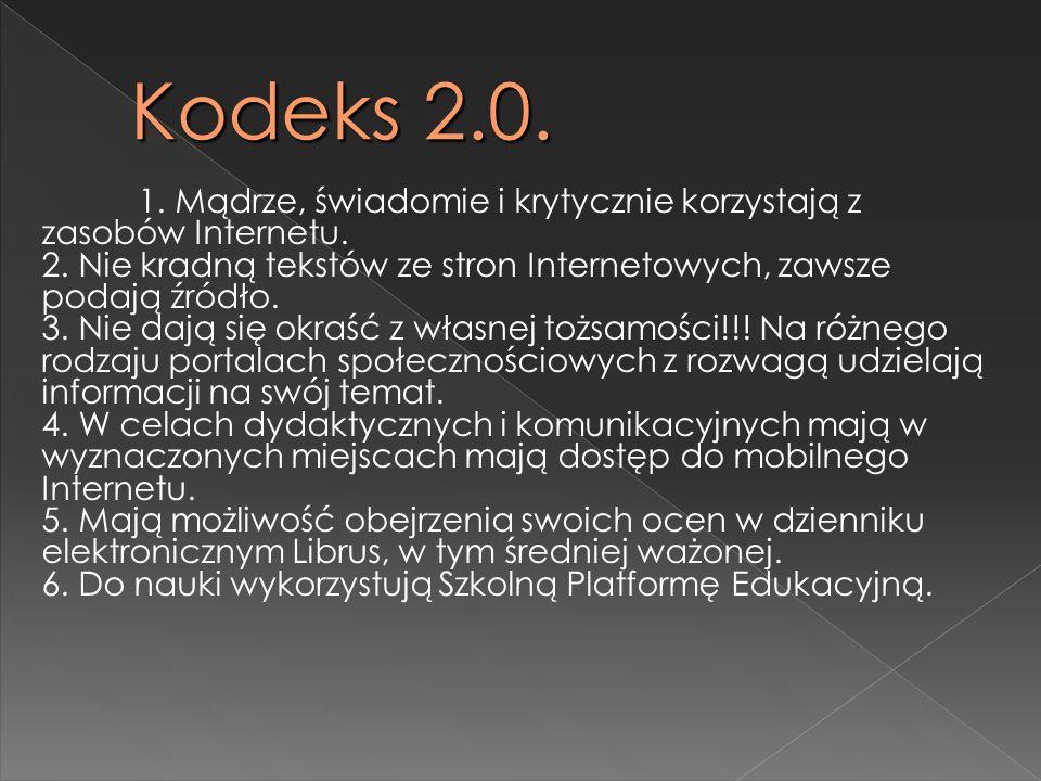Kodeks 2.0. 1. Mądrze, świadomie i krytycznie korzystają z zasobów Internetu. 2. Nie kradną tekstów ze stron Internetowych, zawsze podają źródło. 3. N