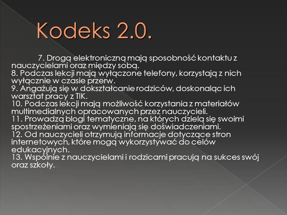 Kodeks 2.0. 7. Drogą elektroniczną mają sposobność kontaktu z nauczycielami oraz między sobą. 8. Podczas lekcji mają wyłączone telefony, korzystają z