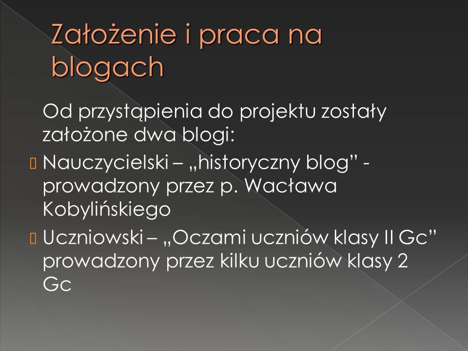 """Założenie i praca na blogach Od przystąpienia do projektu zostały założone dwa blogi:  Nauczycielski – """"historyczny blog"""" - prowadzony przez p. Wacła"""