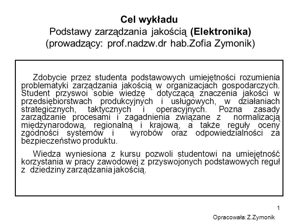 1 Cel wykładu Podstawy zarządzania jakością (Elektronika) (prowadzący: prof.nadzw.dr hab.Zofia Zymonik) Zdobycie przez studenta podstawowych umiejętno