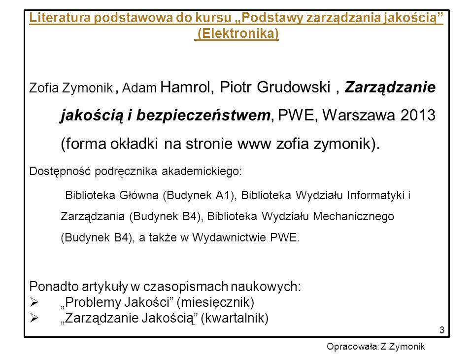 """3 Literatura podstawowa do kursu """"Podstawy zarządzania jakością"""" (Elektronika) Zofia Zymonik, Adam Hamrol, Piotr Grudowski, Zarządzanie jakością i bez"""
