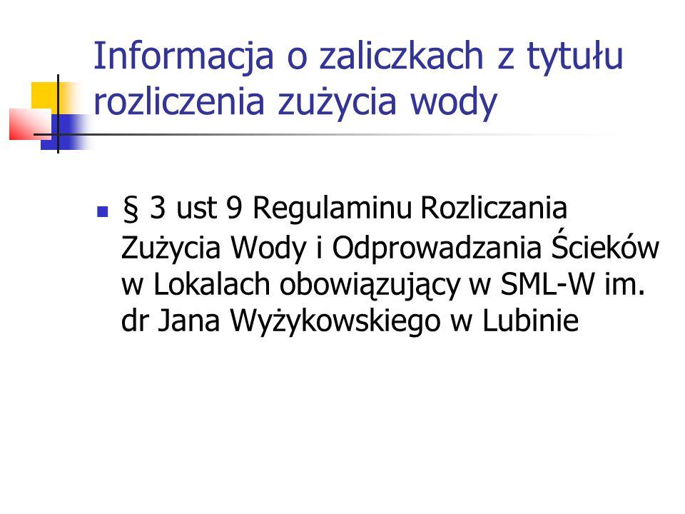 Informacja o zaliczkach z tytułu rozliczenia zużycia wody § 3 ust 9 Regulaminu Rozliczania Zużycia Wody i Odprowadzania Ścieków w Lokalach obowiązujący w SML-W im.