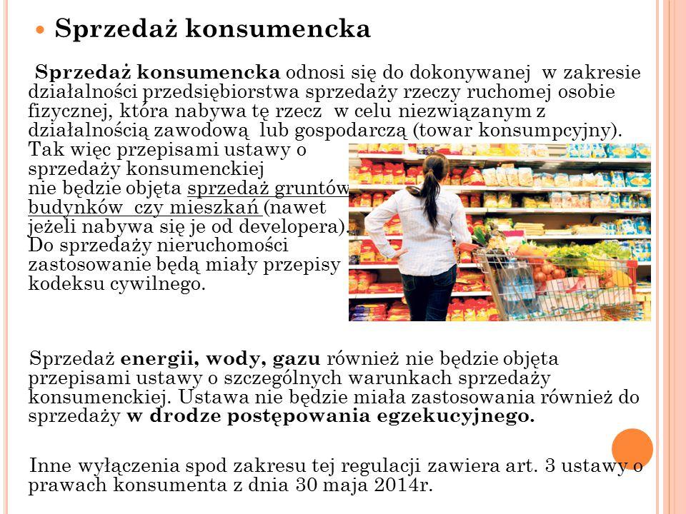 Sprzedaż konsumencka Sprzedaż konsumencka odnosi się do dokonywanej w zakresie działalności przedsiębiorstwa sprzedaży rzeczy ruchomej osobie fizyczne