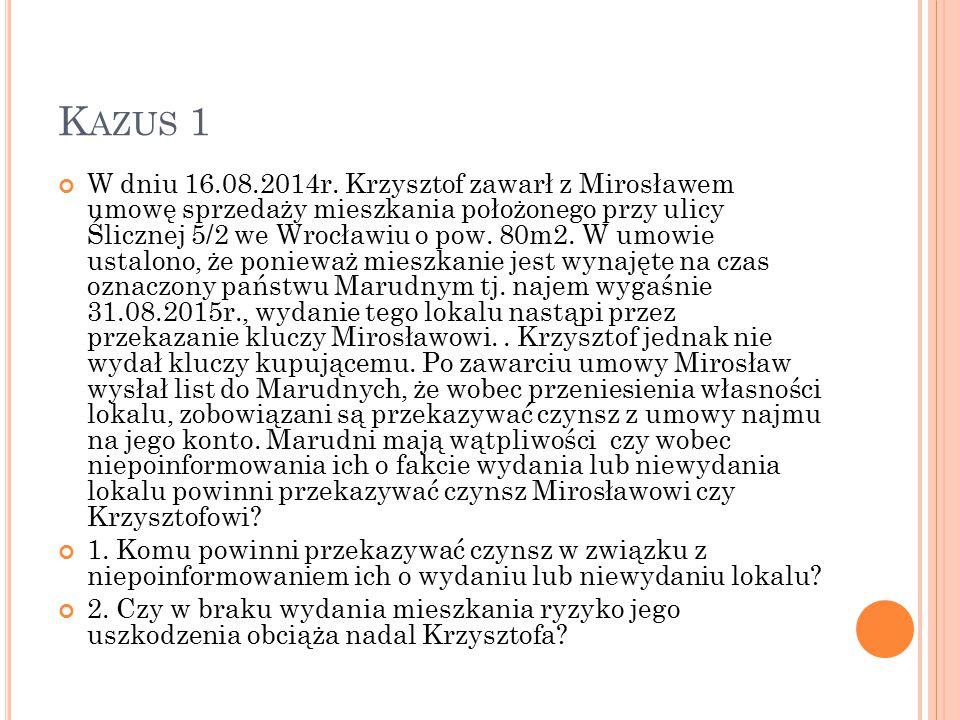K AZUS 1 W dniu 16.08.2014r. Krzysztof zawarł z Mirosławem umowę sprzedaży mieszkania położonego przy ulicy Ślicznej 5/2 we Wrocławiu o pow. 80m2. W u