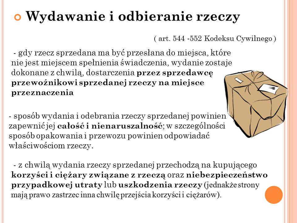 Wydawanie i odbieranie rzeczy - gdy rzecz sprzedana ma być przesłana do miejsca, które nie jest miejscem spełnienia świadczenia, wydanie zostaje dokon