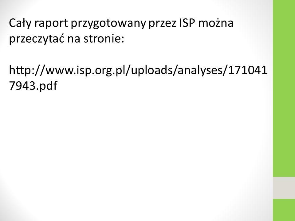 Cały raport przygotowany przez ISP można przeczytać na stronie: http://www.isp.org.pl/uploads/analyses/171041 7943.pdf