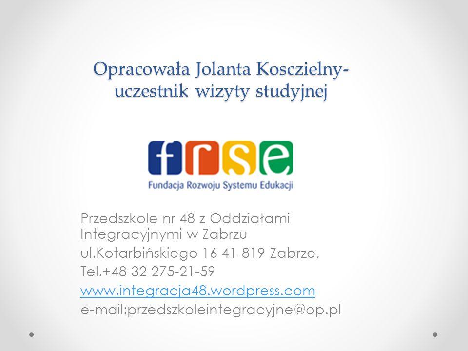Opracowała Jolanta Kosczielny- uczestnik wizyty studyjnej Przedszkole nr 48 z Oddziałami Integracyjnymi w Zabrzu ul.Kotarbińskiego 16 41-819 Zabrze, T