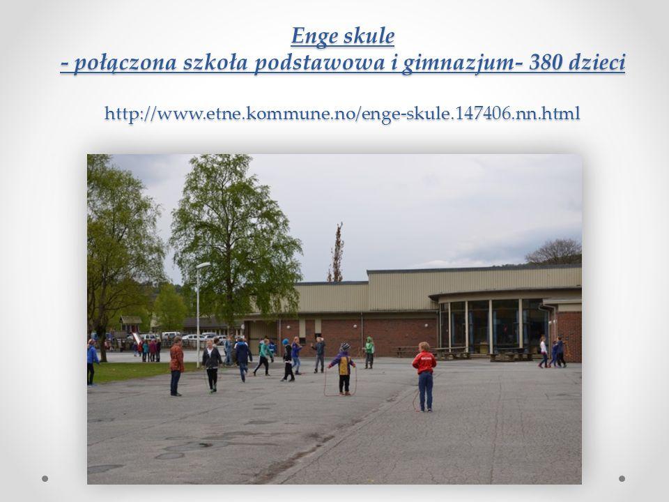 Enge skule - połączona szkoła podstawowa i gimnazjum- 380 dzieci http://www.etne.kommune.no/enge-skule.147406.nn.html