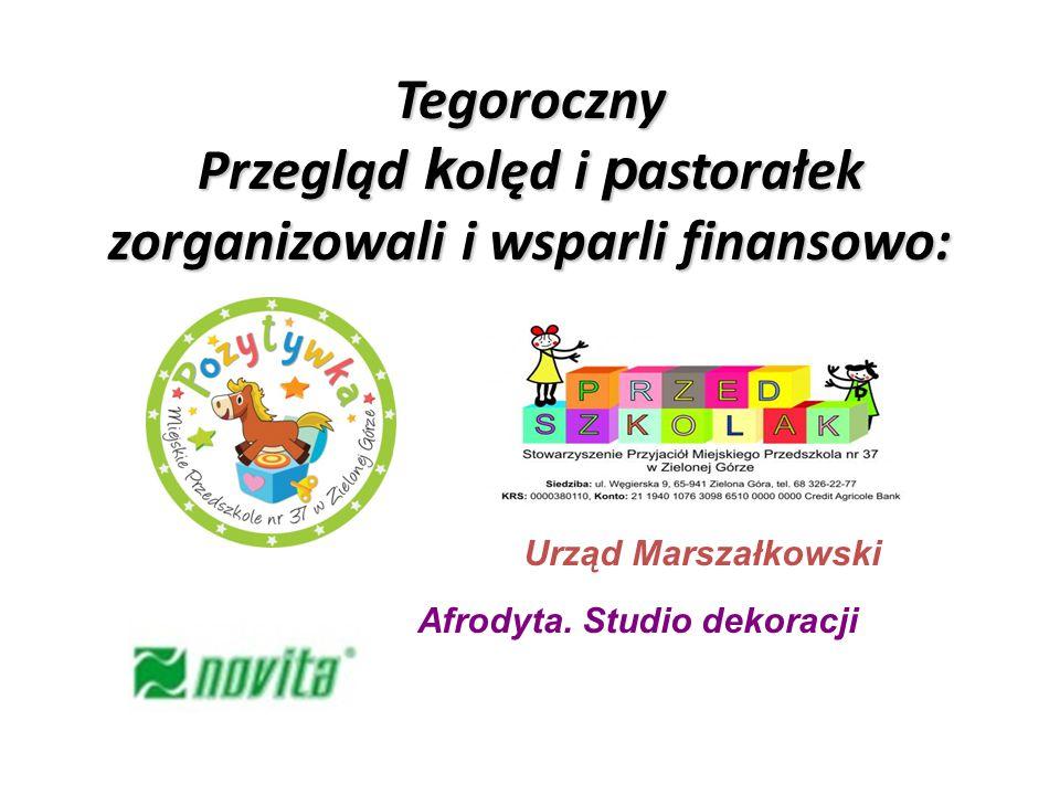 Tegoroczny Przegląd k olęd i p astorałek zorganizowali i wsparli finansowo: Urząd Marszałkowski Afrodyta. Studio dekoracji