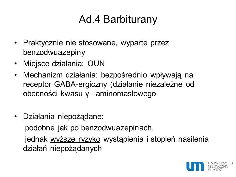 Ad.4 Barbiturany Praktycznie nie stosowane, wyparte przez benzodwuazepiny Miejsce działania: OUN Mechanizm działania: bezpośrednio wpływają na recepto