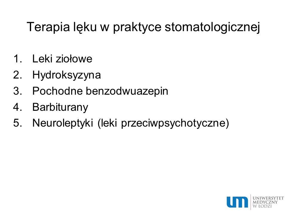 Terapia lęku w praktyce stomatologicznej 1.Leki ziołowe 2.Hydroksyzyna 3.Pochodne benzodwuazepin 4.Barbiturany 5.Neuroleptyki (leki przeciwpsychotyczn