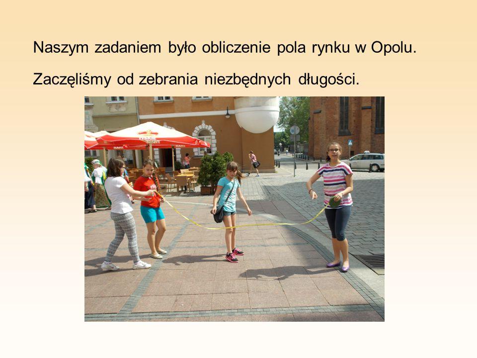 Naszym zadaniem było obliczenie pola rynku w Opolu. Zaczęliśmy od zebrania niezbędnych długości.