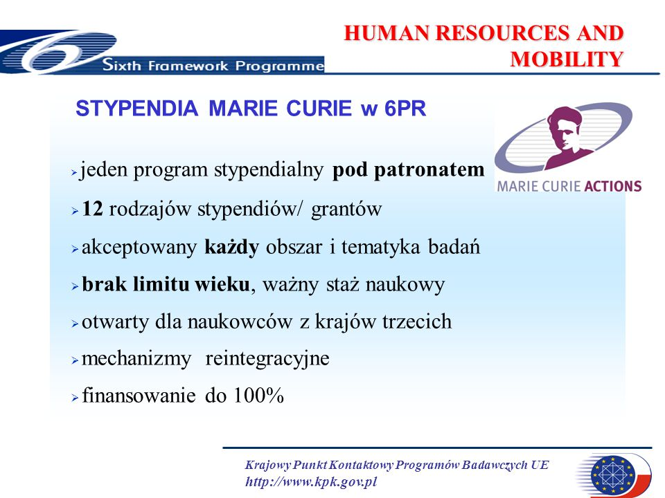 Krajowy Punkt Kontaktowy Programów Badawczych UE http://www.kpk.gov.pl HUMAN RESOURCES AND MOBILITY STYPENDIA MARIE CURIE w 6PR  jeden program stypen