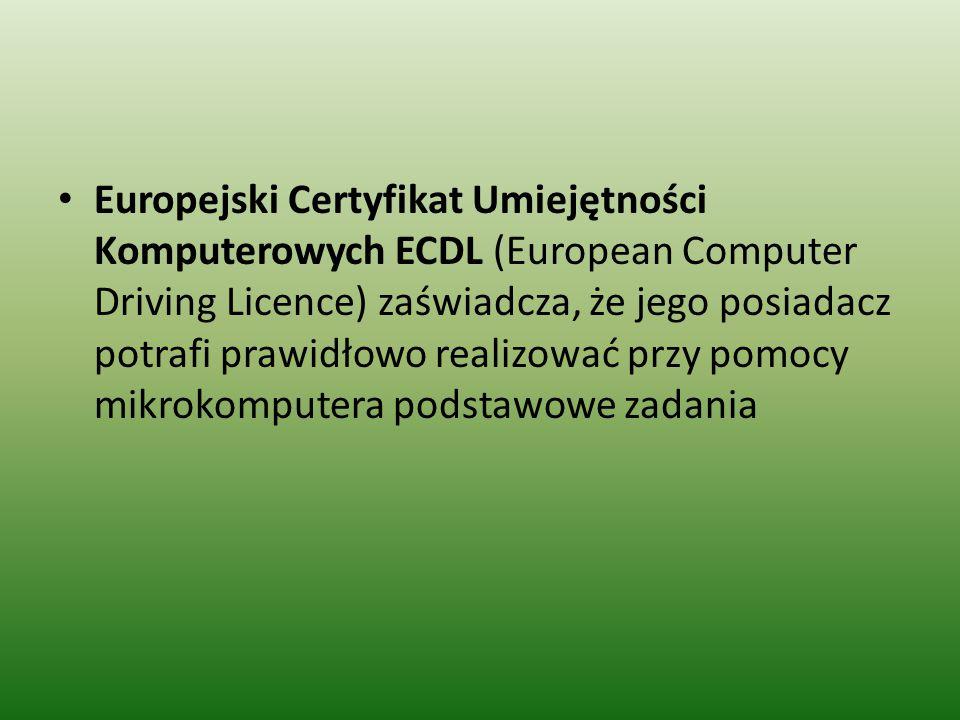 Europejski Certyfikat Umiejętności Komputerowych ECDL (European Computer Driving Licence) zaświadcza, że jego posiadacz potrafi prawidłowo realizować przy pomocy mikrokomputera podstawowe zadania