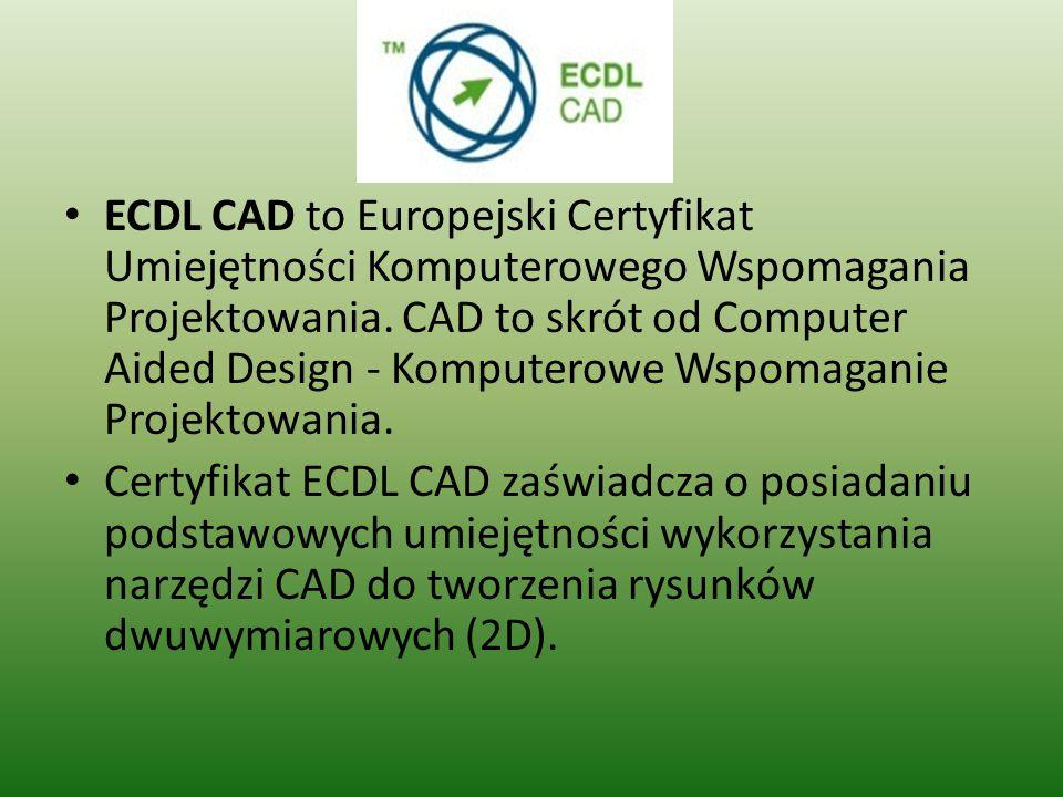 ECDL CAD to Europejski Certyfikat Umiejętności Komputerowego Wspomagania Projektowania. CAD to skrót od Computer Aided Design - Komputerowe Wspomagani