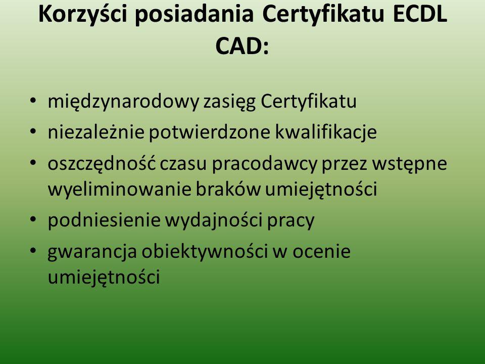 Korzyści posiadania Certyfikatu ECDL CAD: międzynarodowy zasięg Certyfikatu niezależnie potwierdzone kwalifikacje oszczędność czasu pracodawcy przez w