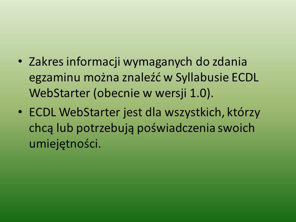 Zakres informacji wymaganych do zdania egzaminu można znaleźć w Syllabusie ECDL WebStarter (obecnie w wersji 1.0). ECDL WebStarter jest dla wszystkich