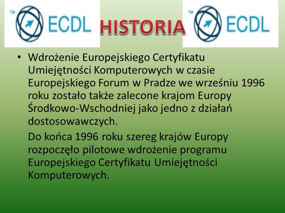 Wdrożenie Europejskiego Certyfikatu Umiejętności Komputerowych w czasie Europejskiego Forum w Pradze we wrześniu 1996 roku zostało także zalecone kraj