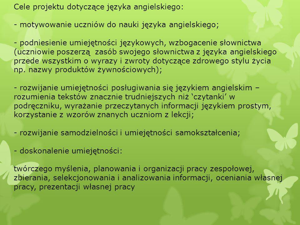 Cele projektu dotyczące języka angielskiego: - motywowanie uczniów do nauki języka angielskiego; - podniesienie umiejętności językowych, wzbogacenie s