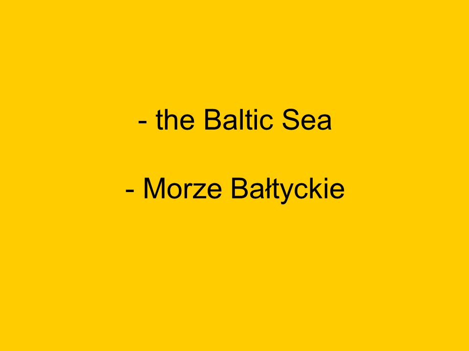 - the Baltic Sea - Morze Bałtyckie