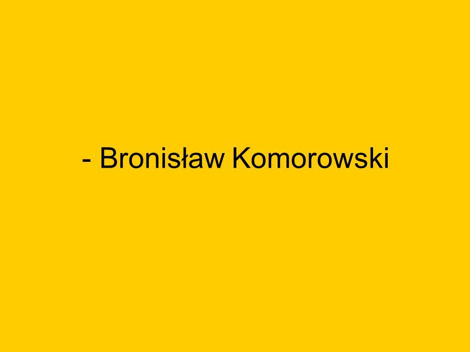 - Bronisław Komorowski
