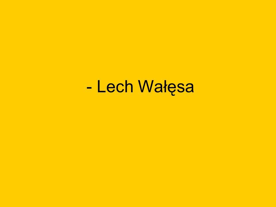 - Lech Wałęsa