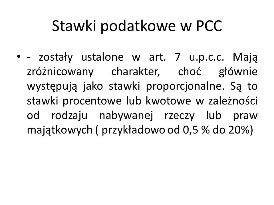 Stawki podatkowe w PCC - zostały ustalone w art. 7 u.p.c.c. Mają zróżnicowany charakter, choć głównie występują jako stawki proporcjonalne. Są to staw