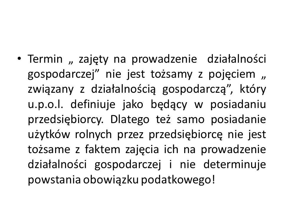 """Termin """" zajęty na prowadzenie działalności gospodarczej nie jest tożsamy z pojęciem """" związany z działalnością gospodarczą , który u.p.o.l."""