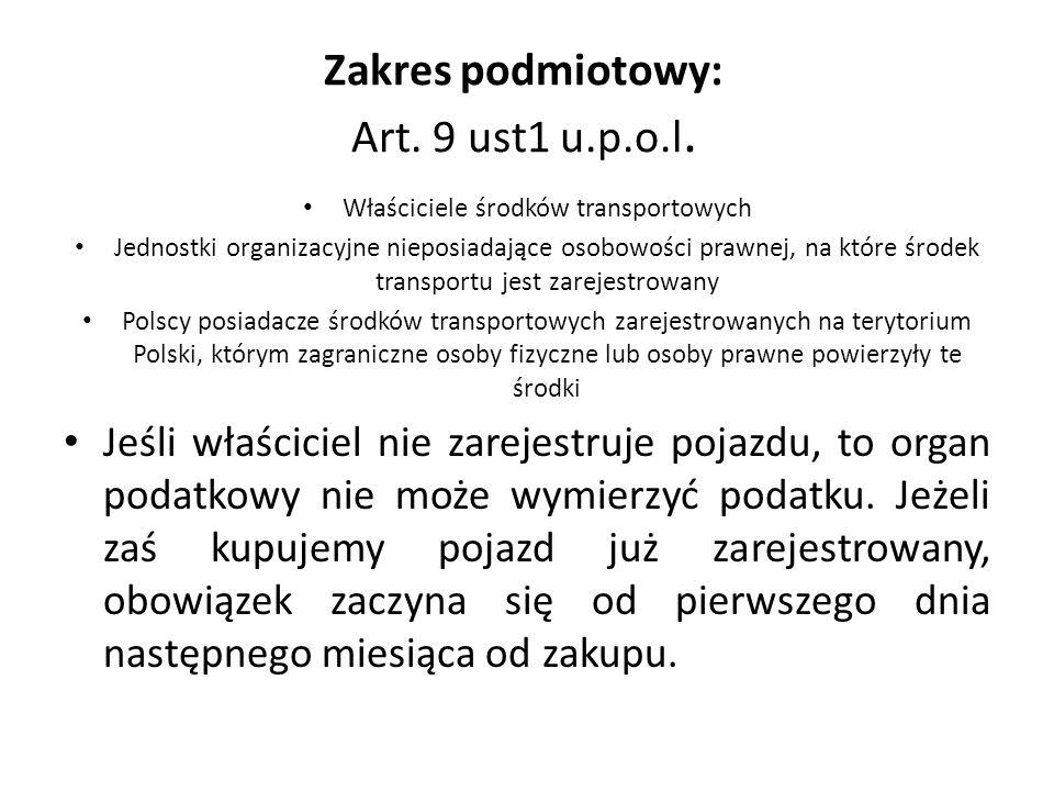 Zakres podmiotowy: Art. 9 ust1 u.p.o.l. Właściciele środków transportowych Jednostki organizacyjne nieposiadające osobowości prawnej, na które środek