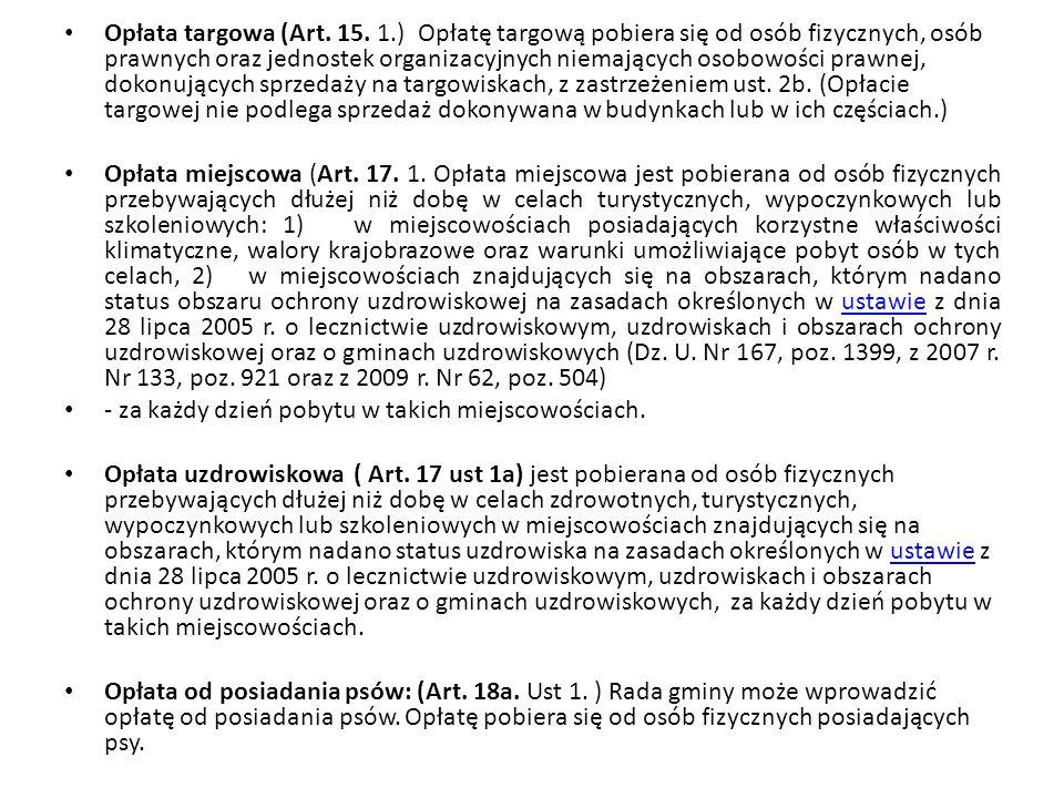 Opłata targowa (Art. 15. 1.) Opłatę targową pobiera się od osób fizycznych, osób prawnych oraz jednostek organizacyjnych niemających osobowości prawne