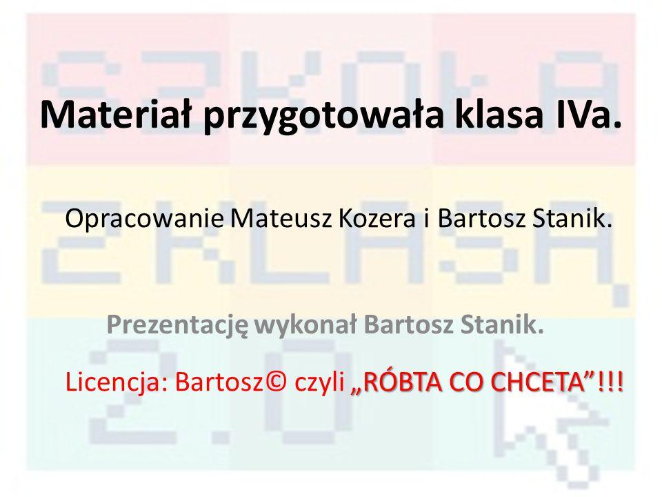 Materiał przygotowała klasa IVa. Prezentację wykonał Bartosz Stanik.