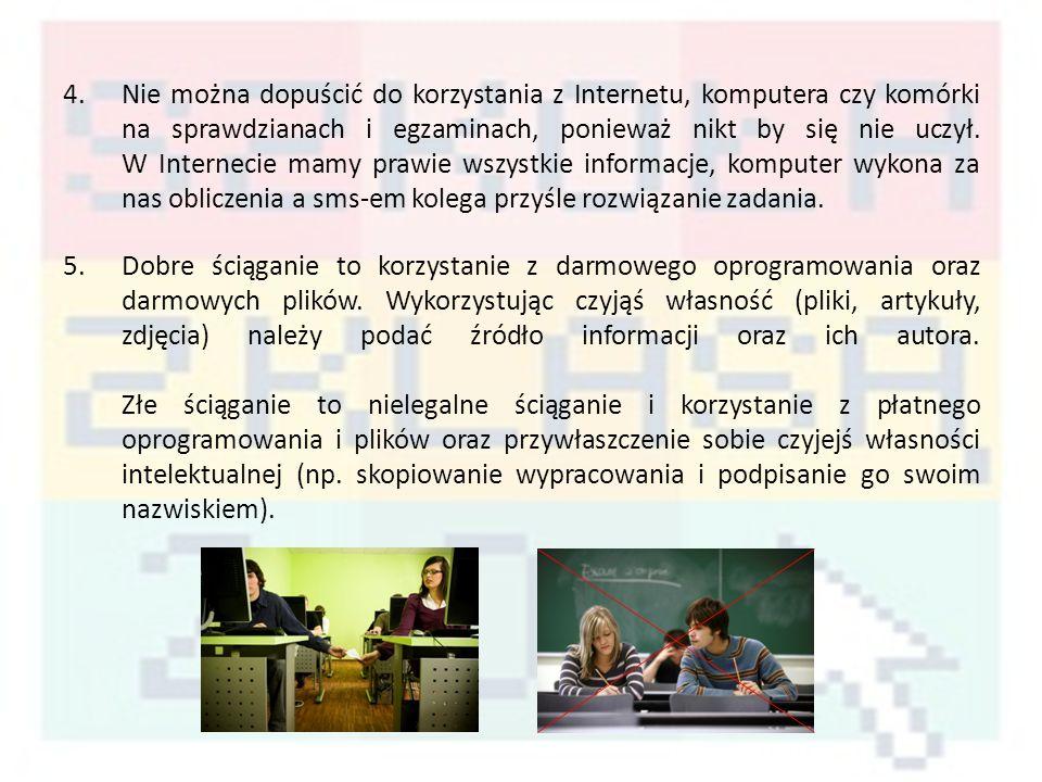 4.Nie można dopuścić do korzystania z Internetu, komputera czy komórki na sprawdzianach i egzaminach, ponieważ nikt by się nie uczył.