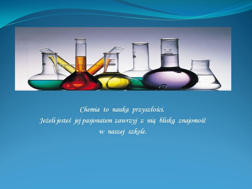 Chemia to nauka przyszłości. Jeżeli jesteś jej pasjonatem zawrzyj z nią bliską znajomość w naszej szkole.