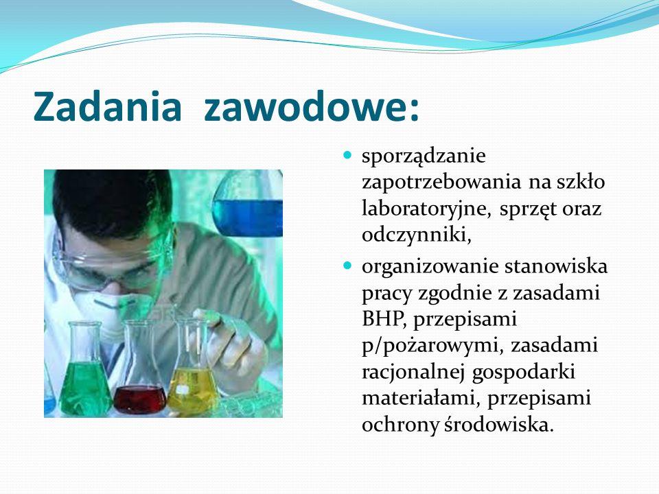 Zadania zawodowe: sporządzanie zapotrzebowania na szkło laboratoryjne, sprzęt oraz odczynniki, organizowanie stanowiska pracy zgodnie z zasadami BHP,